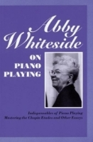 Abby Whiteside on Piano Playing : Indispensables of Piano Playing and Mastering the Chopin Etudes and Other Essays артикул 1010a.